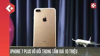 Trên 10 triệu muốn ngon, hãy auto chọn iPhone 7 Plus Quốc Tế