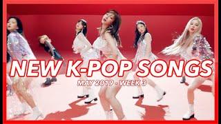NEW K-POP SONGS | MAY 2019 (WEEK 3)