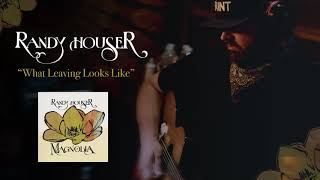 Randy Houser What Leaving Looks Like Official Audio