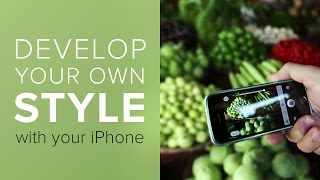 How To Develop a Personal Style in Mobile Photography