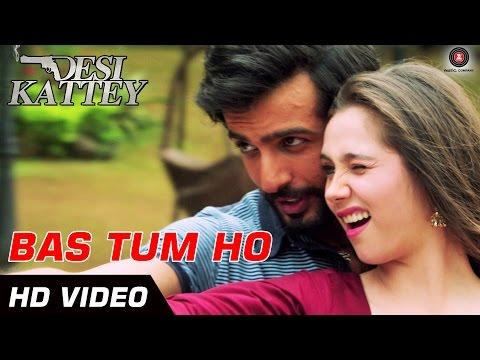 Bas Tum Ho - Official Video | Desi Kattey | Jay Bhanushali & Sasha Agha | Hd video