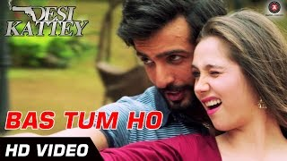 Bas Tum Ho Video Song from  Desi Kattey