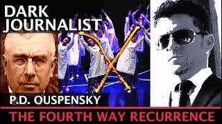 DARK JOURNALIST X-SERIES XXXII: PD OUSPENSKY THE FOURTH WAY GURDJIEFF & RECURRENCE!