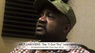 "Arly Lariviere: The ""I GOT THIS"" Interview! (Nov 2013)"
