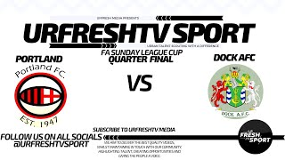 URFRESHTV SPORT PRESENT: PORTLAND VS DOCK (FA SUNDAY CUP QUARTER FINAL)