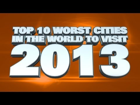 Top 10 Worst Cities In The World to Visit 2013