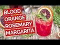 Blood Orange & Rosemary Margarita