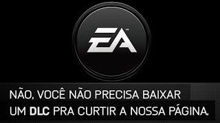 Não você não precisa baixar um DLC para curtir a nossa página - EA