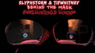 SlyphStorm & TIFWhitney - Behind The Mask (SquareHead Remix)
