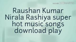 Raushan Kumar Nirala Rashiya super hot music video