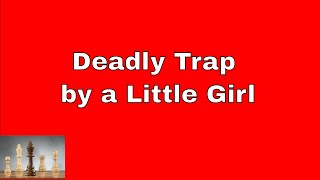 Deadly Trap by a Little Girl