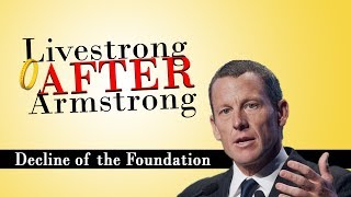 Livestrong AFTER Armstrong - Decline of the Foundation
