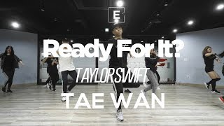 TAE WAN | CHOREOGRAPHY CLASS | TAYLOR SWIFT - Ready For It? | E DANCE STUDIO | 이댄스학원 | 안무