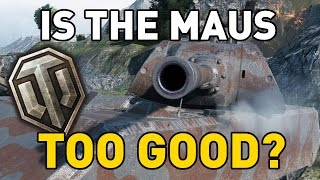 World of Tanks  is the Maus too good