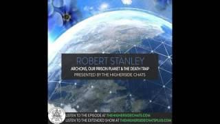 Robert Stanley | Archons, Our Prison Planet, & The Death Trap