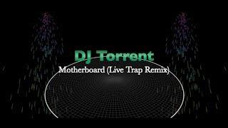 Motherboard (Live Trap Remix) - DJ Torrent