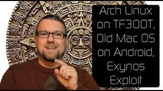 Arch Linux on TF300T, Old Mac OS on Android, Exynos Exploit Found & Plugged