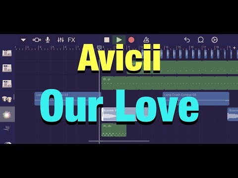 "Avicii - Our Love (Remake) GarageBand ""Unreleased song"""