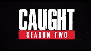 Caught Season Two!