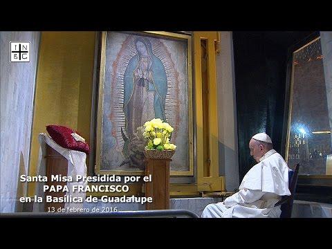 Santa Misa Presidida por el PAPA FRANCISCO en la Basílica de Guadalupe, 13 de febrero 2016