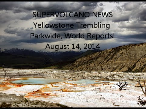 SUPERVOLCANO NEWS | Yellowstone Trembling Parkwide, World Reports | August 14, 2014