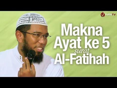 Kajian Islam: Makna Ayat 5 Surah Al Fatihah - Ustadz Muhammad Nuzul Dzikri, Lc.