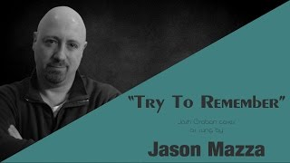 """TRY TO REMEMBER"" - Josh Groban cover by Jason Mazza"
