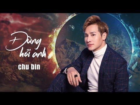 Đừng Hỏi Anh - Chu Bin [ Lyrics ]
