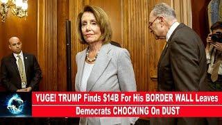 TRUMP Finds $14B For His BORDER WALL Leaves Democrats CHOKING!