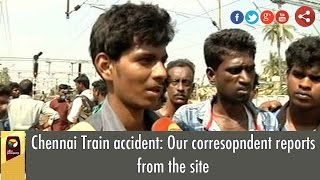 Chennai Train accident: Our corresopndent reports from the site
