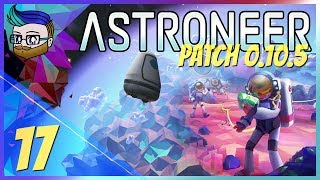 World-Seam Joyride | The Final Update Before 1.0 | Astroneer 0.10.5 #17