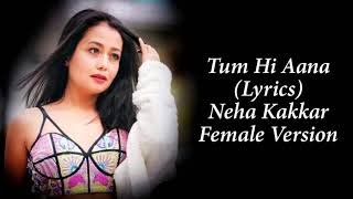 Tum Hi Aana (LYRICS) - Neha Kakkar | Female Version