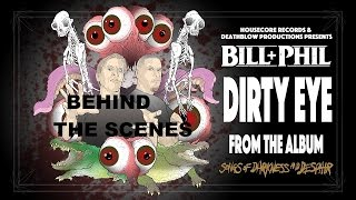 BILL & PHILL - Dirty Eye (Behind The Scenes)