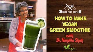 Green Smoothie – Healthy and Delicious with Dr. Nandita Shah | Step by Step Recipe