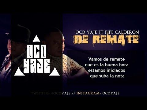 De Remate [Letra] - Oco Yaje Ft. Pipe Calderon ®
