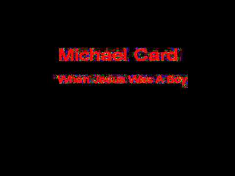 Michael Card - When Jesus Was A Boy