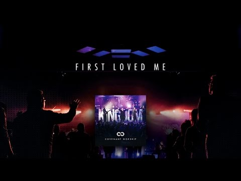 Covenant Worship - First Loved Me