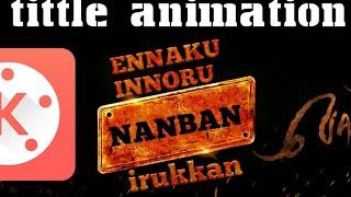 Enakku innoru Peru irruku title animation tutorial in kinemaster easy by psj creationz