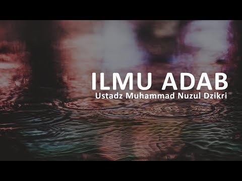 Ustadz Muhammad Nuzul Dzikri - Ilmu & Adab