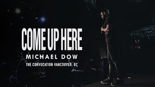 COME UP HERE | Michael Dow | Burning Ones Vancouver Convocation