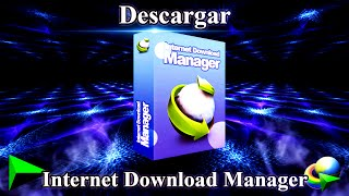 Descargar e Instalar el Internet Download Manager Full Ultima Versión 2015
