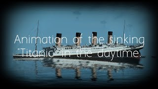 "Animation of the sinking ""Titanic"" in the DayTime."