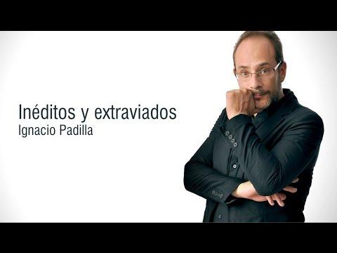 Video Ignacio Padilla - Inéditos y extraviados | Recomendación