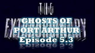 The Extraordinary - Ghosts of Port Arthur Episode 5.3