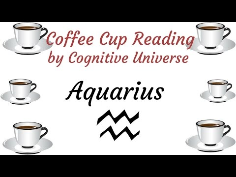 AQUARIUS COFFEE CUP+TAROT INTUITIVE READING + B-DAY SPECIAL FOR JAN 23, 2017 BY COGNITIVE UNIVERSE
