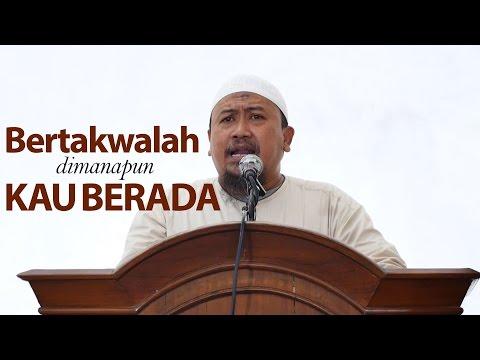 Khutbah Jumat : Bertakwalah Dimanapun Kau Berada - Ustadz Mahfudz Umri, Lc.
