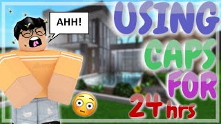 USING CAPS FOR 24HOURS IN BLOXBURG!!|| Roblox (Funny!)