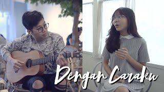 Dengan Caraku - Arsy Widyanto ft. Brisia Jodie | Cover by Misellia Ikwan & Audree Dewangga