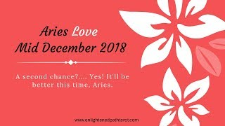 Aries LOVE Mid December 2018 * A second chance? Yes. It'll be better this time, Aries!*