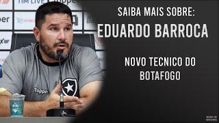 CONHEÇA EDUARDO BARROCA, O NOVO TÉCNICO DO BOTAFOGO!